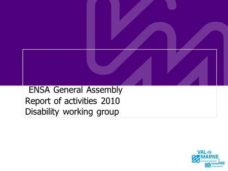 ENSA General Assembly Report of activities 2010 Disability working group.