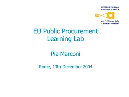 EU Public Procurement Learning Lab Pia Marconi Rome, 13th December 2004.