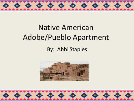 Native American Adobe/Pueblo Apartment By: Abbi Staples.