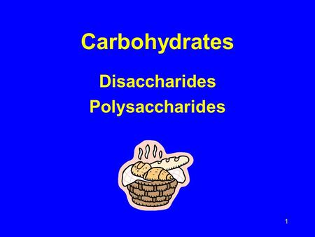 1 Carbohydrates Disaccharides Polysaccharides. 2 Important Disaccharides Maltose= Glucose + Glucose Lactose = Glucose + Galactose Sucrose = Glucose +