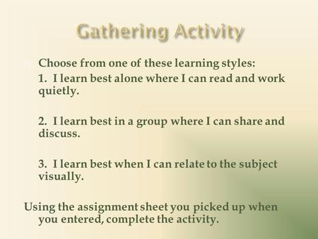  Choose from one of these learning styles: 1. I learn best alone where I can read and work quietly. 2. I learn best in a group where I can share and discuss.