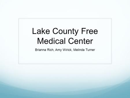 Lake County Free Medical Center Brianna Rich, Amy Wirick, Melinda Turner.