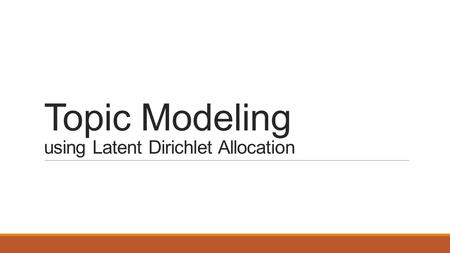 Topic Modeling using Latent Dirichlet Allocation
