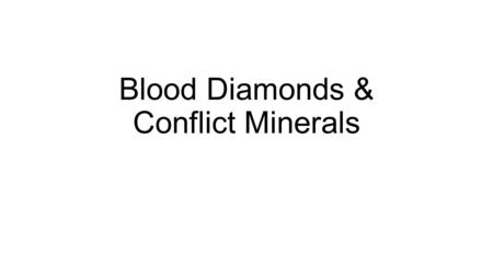 Blood Diamonds & Conflict Minerals. From the Mine to Your Jewelry Box  65508