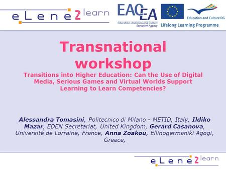 Transnational workshop Transitions into Higher Education: Can the Use of Digital Media, Serious Games and Virtual Worlds Support Learning to Learn Competencies?