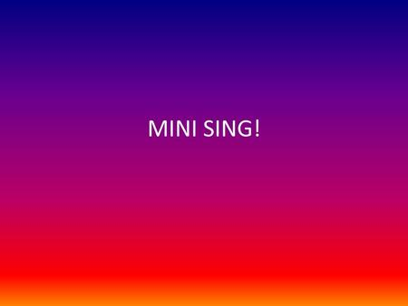MINI SING!. Getting to Know You It's a very ancient saying, But a true and honest thought, That if you become a teacher, By your pupils you'll be taught.