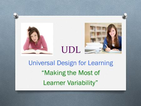 "UDL Universal Design for Learning ""Making the Most of Learner Variability"""