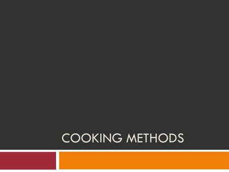COOKING METHODS. How Microwaves Work Dry v. Wet Cooking Dry Cooking Methods Grilling Broiling Roasting Sautéing Stir Frying Pan Frying Deep Frying Moist.