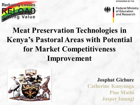 Meat Preservation Technologies in Kenya's Pastoral Areas with Potential for Market Competitiveness Improvement Josphat Gichure Catherine Kunyanga Pius.