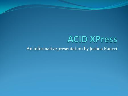 "An informative presentation by Joshua Raucci. What is ACID Xpress? "" When it was introduced in 1998, ACID ® software was hailed as a breakthrough loop-based."