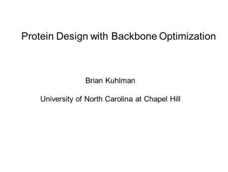 Protein Design with Backbone Optimization Brian Kuhlman University of North Carolina at Chapel Hill.