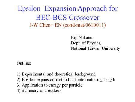 Eiji Nakano, Dept. of Physics, National Taiwan University Outline: 1)Experimental and theoretical background 2)Epsilon expansion method at finite scattering.