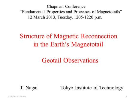 "Chapman Conference ""Fundamental Properties and Processes of Magnetotails"" 12 March 2013, Tuesday,1205-1220 p.m. Structure of Magnetic Reconnection in the."