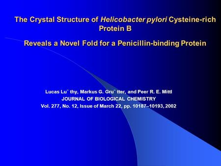 The Crystal Structure of Helicobacter pylori Cysteine-rich Protein B Reveals a Novel Fold for a Penicillin-binding Protein Lucas Lu¨ thy, Markus G. Gru¨