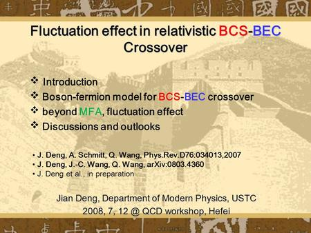 Fluctuation effect in relativistic BCS-BEC Crossover Jian Deng, Department of Modern Physics, USTC 2008, 7, QCD workshop, Hefei  Introduction  Boson-fermion.