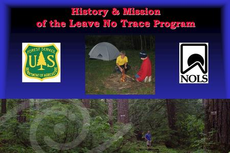 History & Mission of the Leave No Trace Program. Presentation Objectives  Review the history of low impact educational programs.  Describe the origin.