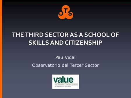 THE THIRD SECTOR AS A SCHOOL OF SKILLS AND CITIZENSHIP Pau Vidal Observatorio del Tercer Sector.