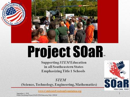 Project SOaR ™ Supporting STEM Education in all Southeastern States Emphasizing Title 1 Schools STEM (Science, Technology, Engineering, Mathematics) www.CelebrateFreedomFoundation.org.