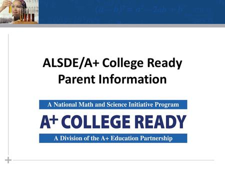 ALSDE/A+ College Ready Parent Information. What is the ALSDE/A+ College Ready AP Initiative? 2.