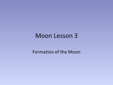 Moon Lesson 3 Formation of the Moon. More detail on the lunar composition The Moon's bulk composition is similar to the Earth's but not identical. The.