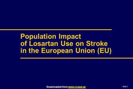 Slide 1 Downloaded from www.cozaar.aewww.cozaar.ae Population Impact of Losartan Use on Stroke in the European Union (EU)