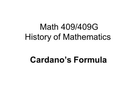 Math 409/409G History of Mathematics Cardano's Formula.