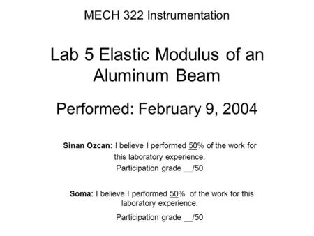 MECH 322 Instrumentation Lab 5 Elastic Modulus of an Aluminum Beam Performed: February 9, 2004 Sinan Ozcan: I believe I performed 50% of the work for this.