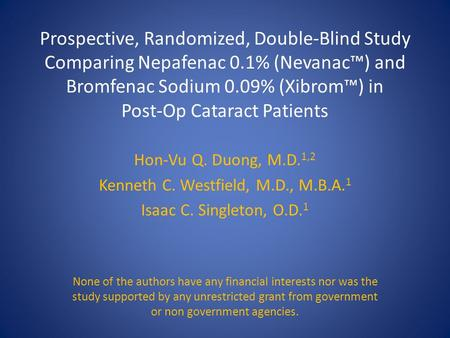 Prospective, Randomized, Double-Blind Study Comparing Nepafenac 0.1% (Nevanac™) and Bromfenac Sodium 0.09% (Xibrom™) in Post-Op Cataract Patients Hon-Vu.