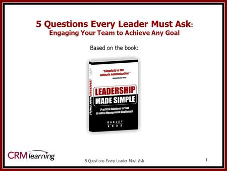 5 Questions Every Leader Must Ask 1 5 Questions Every Leader Must Ask : Engaging Your Team to Achieve Any Goal Based on the book: