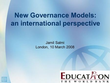 New Governance Models: an international perspective Jamil Salmi London, 10 March 2008.