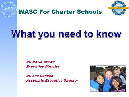 WASC For Charter Schools Dr. David Brown Executive Director Dr. Lee Duncan Associate Executive Director.