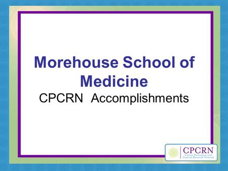 Morehouse School of Medicine CPCRN Accomplishments.
