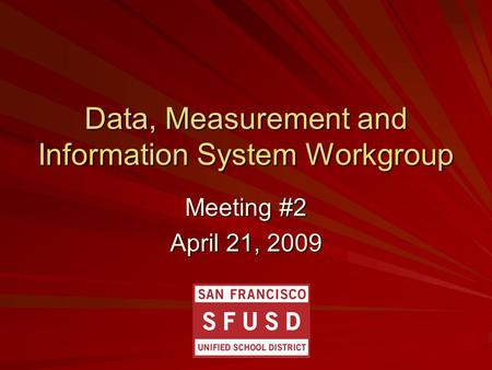 Data, Measurement and Information System Workgroup Meeting #2 April 21, 2009.