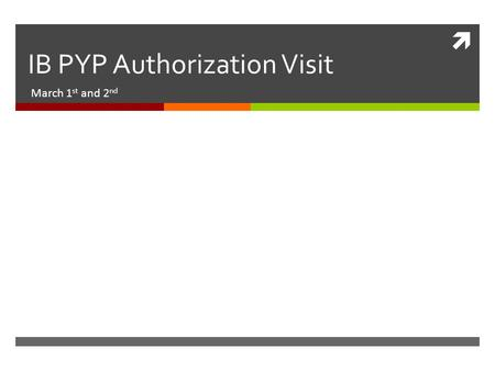  IB PYP Authorization Visit March 1 st and 2 nd.