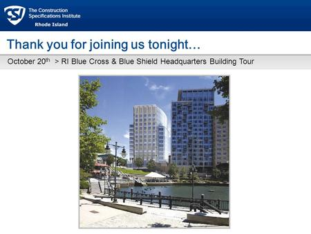 Thank you for joining us tonight… October 20 th > RI Blue Cross & Blue Shield Headquarters Building Tour.