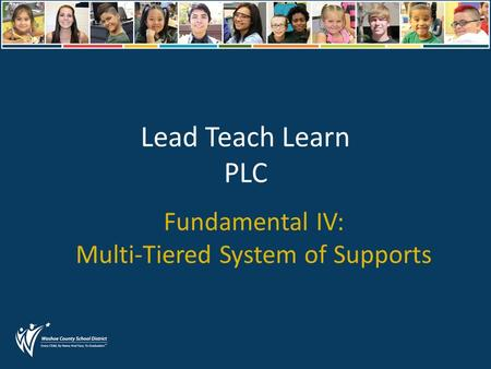 Lead Teach Learn PLC Fundamental IV: Multi-Tiered System of Supports.