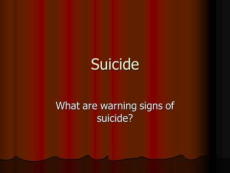 Suicide What are warning signs of suicide?. Suicide Suicide – the intentional taking of ones own life Suicide – the intentional taking of ones own life.