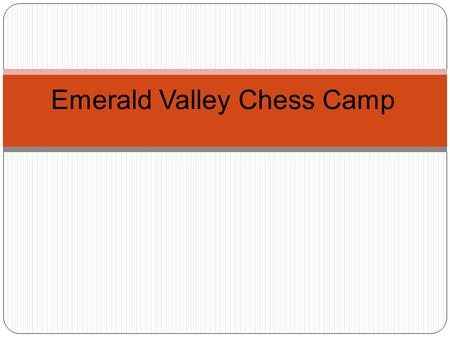 Emerald Valley Chess Camp. Emerald Valley Chess Camp 10 week program DateNovice Level (under 800)Intermediate Level (800-1200) Jun-11Piece Movement, GameplayGame,
