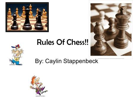 Rules Of Chess!!!!!! By: Caylin Stappenbeck. Table Of Contents!!!! Rules*** Conclusion***