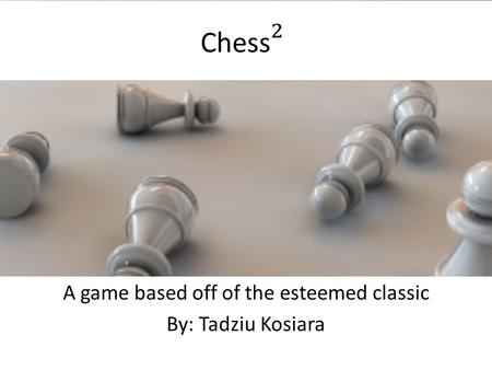 A game based off of the esteemed classic By: Tadziu Kosiara.