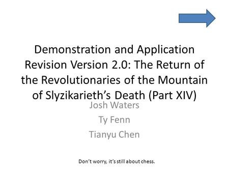 Demonstration and Application Revision Version 2.0: The Return of the Revolutionaries of the Mountain of Slyzikarieth's Death (Part XIV) Josh Waters Ty.