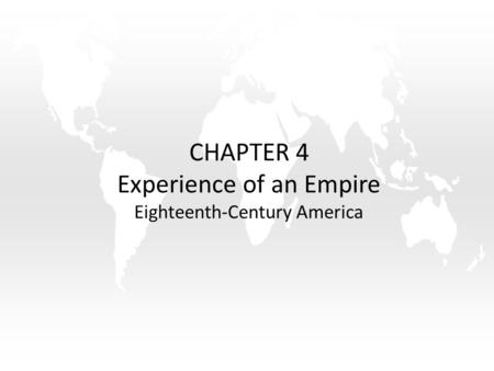 CHAPTER 4 Experience of an Empire Eighteenth-Century America.