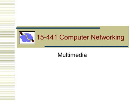 15-441 Computer Networking Multimedia. 11/15/20052 Outline Multimedia requirements Streaming Phone over IP Recovering from Jitter and Loss RTP QoS Requirements.