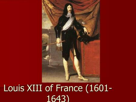 Louis XIII of France (1601- 1643). Background Louis XIII was the oldest son of Henry IV Louis XIII was the oldest son of Henry IV Louis XIII ascended.