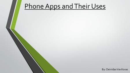 Phone Apps and Their Uses By: Deividas Vavilovas.