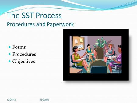 The SST Process Procedures and Paperwork Forms Procedures Objectives 12/29/12JLGarcia.