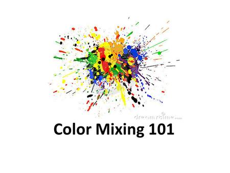 Color Mixing 101.