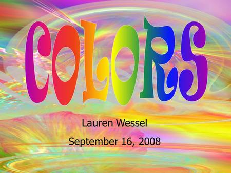 Lauren Wessel September 17, 2008 Lauren Wessel September 16, 2008.