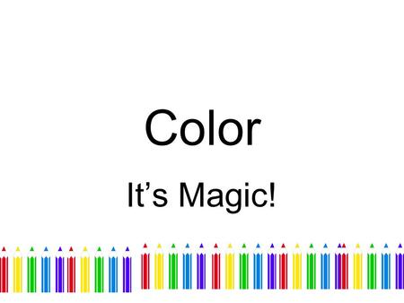 Color It's Magic!. Color Experiment Work with a partner Complete the handout.