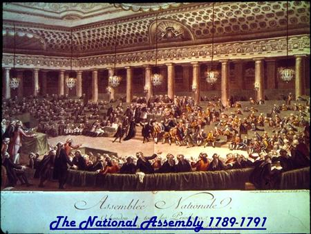 Notes: Chapter 12 Section 2 The National Assembly 1789-1791.
